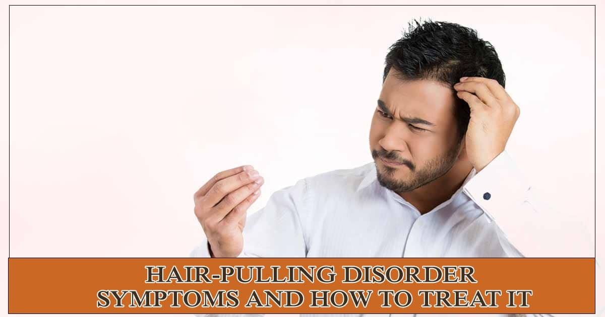 Hair-pulling Disorder - Symptoms and how to treat it